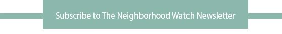 Subscribe to The Neighborhood Watch Newsletter