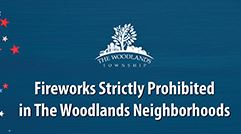 Fireworks are prohibited in The Woodlands neighborhoods